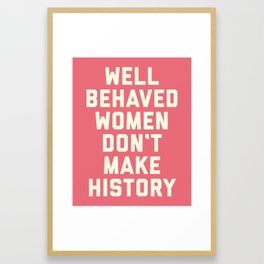 Well Behaved Women Feminist Quote Framed Art Print