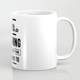 You Can Do Anything You Set Your Mind To Coffee Mug