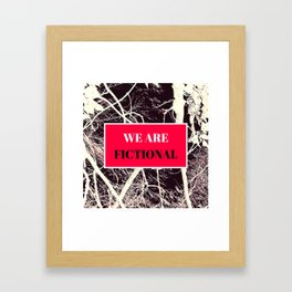 We Are Fictional Framed Art Print