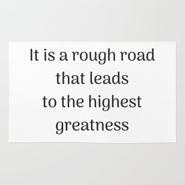 Empowering Quotes - It is a rough road that leads to the highest greatness Rug