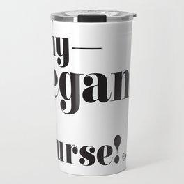 """Why, Vegan of course!""  Travel Mug"