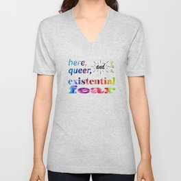 Here, Queer, and Full of Existential Fear (Rainbow) Unisex V-Neck