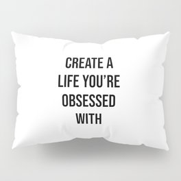 Create a life you're obsessed with Pillow Sham