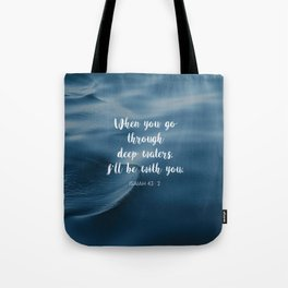When you go through deep waters, I'll be with you. - Isaiah 43:2 Tote Bag