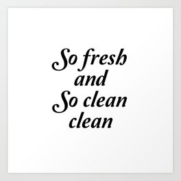 So fresh and so clean clean sign Art Print