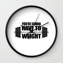You're Gonna Have To Weight Wall Clock