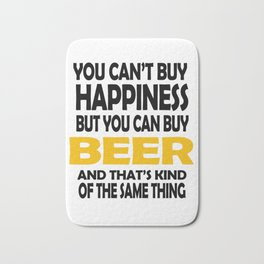 You can't buy happiness but you can buy beer Bath Mat