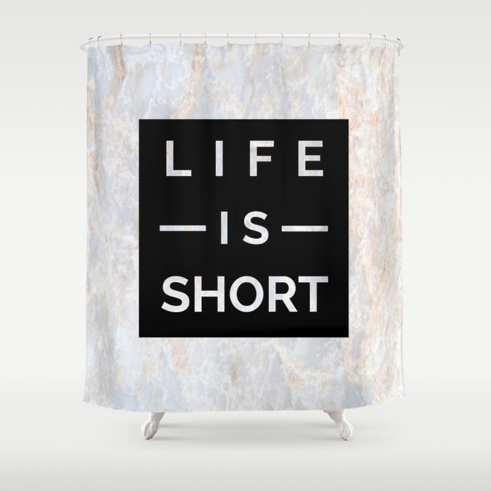 Marble Motto Life is Short Shower Curtain by gogodesignstudio | Society6