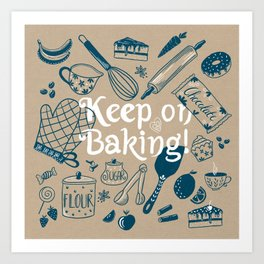 Keep on baking // cooking lovers // dessert making Art Print
