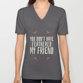 Don't Have To Be Feathered To Be My Friend - Funny Birding Unisex V-Neck