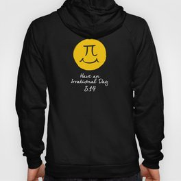 Pi Day - Have an irrational day (Black) Hoody