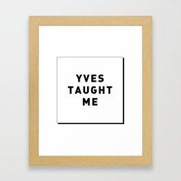 YVES TAUGHT ME Framed Art Print