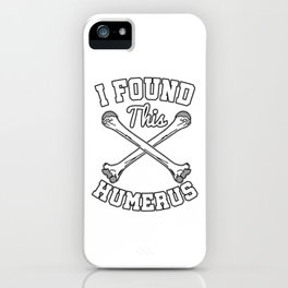 Arm Bone Skeleton Muscles Awesome I Found This Humerus Anatomy Shirt Gift iPhone Case