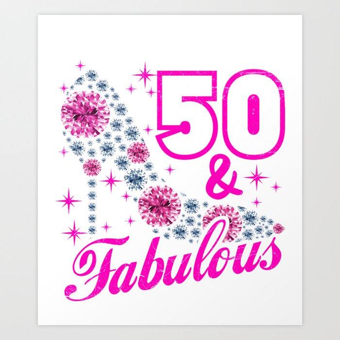 50 Abd Fabulou: 50 And Fabulous T-Shirt 50th Birthday Tee Art Print By