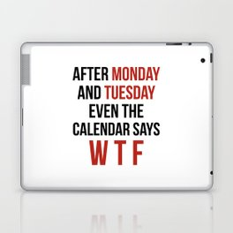 After Monday and Tuesday Even The Calendar Says WTF Laptop & iPad Skin