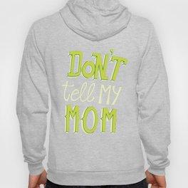 Don't tell my mom Hoody