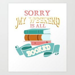 Sorry My Weekend Is All Booked Bookworm Art Print
