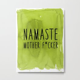 Namaste Mother F*cker - Yoga Metal Print