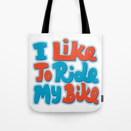 I Like To Ride My Bike Tote Bag