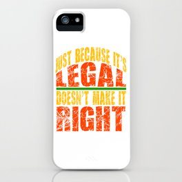 """""""Just Because It's Legal, Doesn't Make It Right"""" design for serious but extravagant person like you! iPhone Case"""