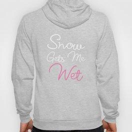 Snow Gets Me Wet Racy Winter Lover Joke T-Shirt Hoody