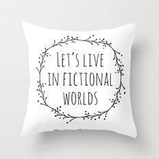 Let's Live in Fictional Worlds - Black and White Throw Pillow