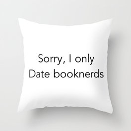 Sorry. I Only Date Booknerds Throw Pillow