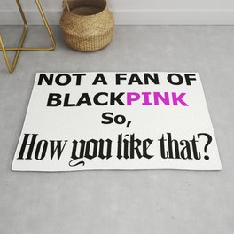 Not a fan of BlackPink so, How you like that? Rug