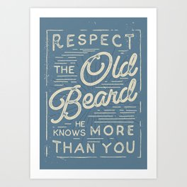 Respect The Old Beard He Knows More Than You Art Print