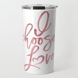 I choose love rose | pink watercolor Women's march Travel Mug