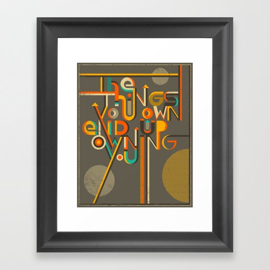 THE THINGS YOU OWN END UP OWNING YOU..!! Framed Art Print