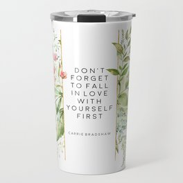 Don't Forget To Fall In Love With Yourself First, Carrie Bradshaw, Carrie Bradshaw Quote Travel Mug
