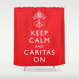 Keep Calm and Caritas On - White Shower Curtain