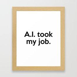 A.I. took my job. Framed Art Print