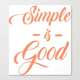 Simple is Good Canvas Print