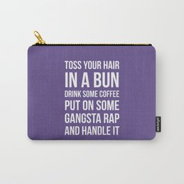 Toss Your Hair in a Bun, Coffee, Gangsta Rap & Handle It (Ultra Violet) Carry-All Pouch