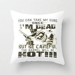 Take My Guns Once I'm Dead! Throw Pillow