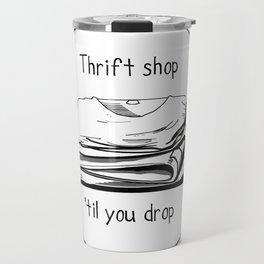 Thrift shop til you drop Travel Mug