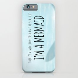 There's A Million Fish In The Sea, But I'm A Mermaid iPhone Case