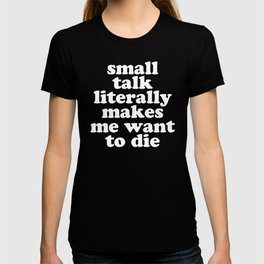 Small Talk Makes We Want To Die Offensive Quote T-shirt