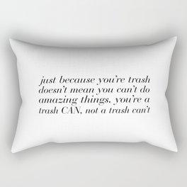 You're a Trash CAN Rectangular Pillow