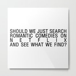 romcoms and chill Metal Print