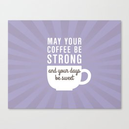 Coffee Strong Days Sweet Canvas Print