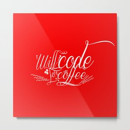 Will Code for Coffee - Red Metal Print