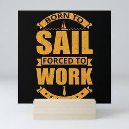 Born To Sail Forced To Work Sailboat Sailing Gift Mini Art Print