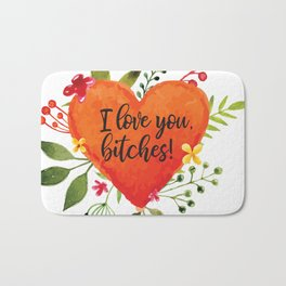 I love you, bitches! Bath Mat