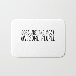 Dogs Are The Most Awesome People Bath Mat
