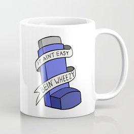 It Ain't Easy Bein' Wheezy Coffee Mug