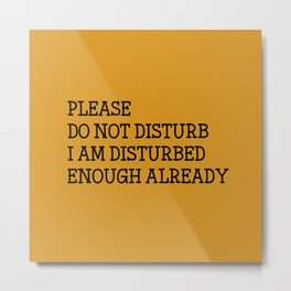 Please do not disturb enough already Metal Print