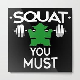 Squat You Must Metal Print